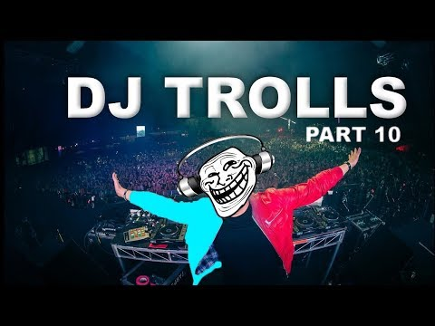 DJs that Trolled the Crowd (Part 10)
