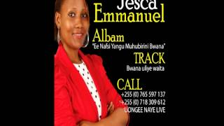 Jesca Emmanuel  Bwana uliye waita