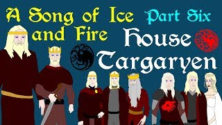 A Song of Ice and Fire: House Targaryen (Part 6 of 6)