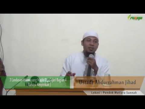 Ust. Abdurrahman Jihad - 3 Landasan Utama Yang Wajib Dipelajari Bagian 4