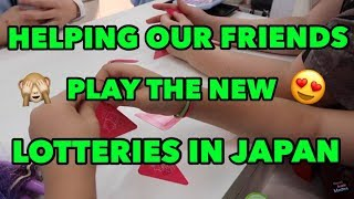 HELPING OUR FRIENDS PLAY THE NEW LOTTERIES IN JAPAN