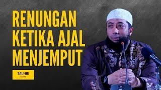 Renungan Ketika Ajal Menjemput - Ustadz Khalid Basalamah