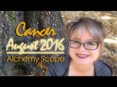 Cancer August 2016 | Alchemy Scope for Soul Evolution | Monthly Reading