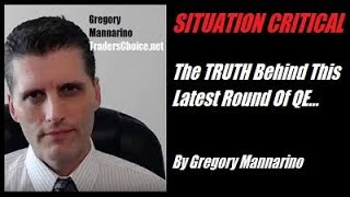 SITUATION CRITICAL: The TRUTH Behind This Latest Round Of QE.. By Gregory Mannarino