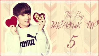 [FF] BTS JUNGKOOK IMAGINE - The BIG BREAK-UP | EPISODE 05.