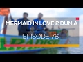 Mermaid In Love 2 Dunia - Episode 76