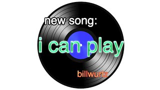 new song: i can play