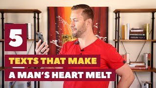 5 Texts That Make A Man's Heart Melt | Relationship Advice For Women By Mat Boggs