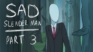 The Slender Man - A Sad Story (Part 3)