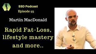 Martin MacDonald: Rapid Fat loss & Lifestyle Mastery - SSD093.