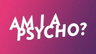 Am I Psycho??