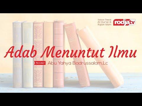 Adab Menuntut Ilmu (Ustadz Abu Yahya Badrusalam,Lc)