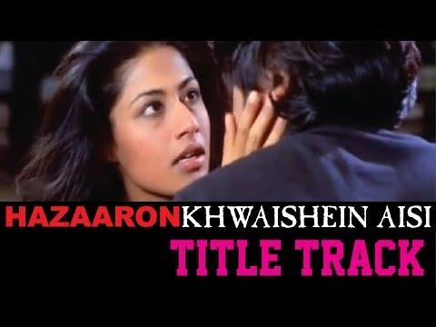 Hazaaron Khwaishein Aisi - Title Track
