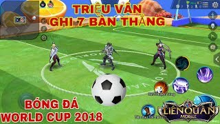 LIÊN QUÂN : Cầu Thủ Triệu Vân Ghi 7 Bàn Thắng Trên Sân Vận Động Bóng Đá World Cup 2018