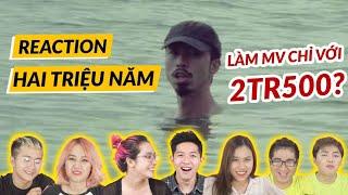 Reaction Hai Triệu Năm - Đen ft. Biên: Làm MV chỉ với 2 triệu 5 ?