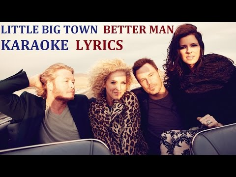 LITTLE BIG TOWN - BETTER MAN KARAOKE COVER LYRICS