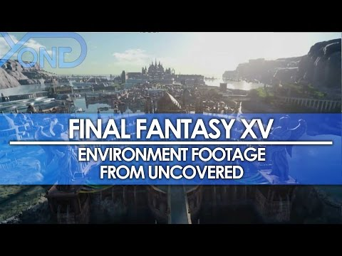 Final Fantasy XV - Environment Footage from Uncovered