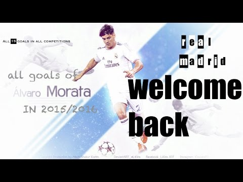 WELCOME BACK ALVARO MORATA|REAL MADRID| ALL GOALS IN ALL COMPETITIONS|Season 2015/2016 in HD