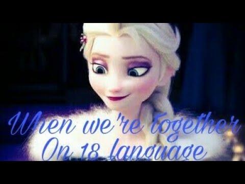 Когда мы вместе на 18-ти языках .When we're together 18 multilanguage/  Olaf's Frozen adventure.