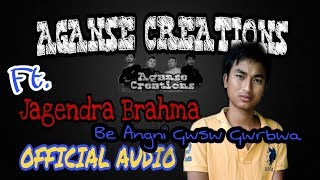 Aganse Creations - Be Angni Gwsw Gwrbwa ft. Jagendra Brahma(Official Audio)