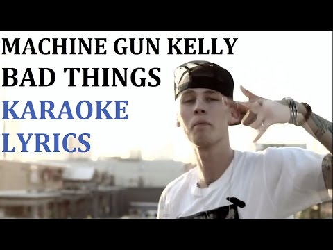 MACHINE GUN KELLY - BAD THINGS KARAOKE COVER LYRICS