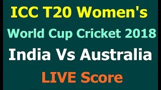 ICC T20 Women's World Cup 2018: India Vs Australia LIVE Score.