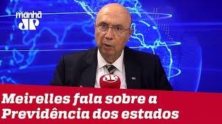 Meirelles fala à Jovem Pan sobre inclusão de estados e municípios na PEC da Previdência no Senado