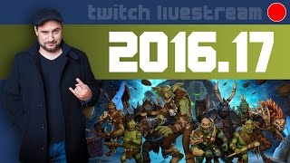 Livestream 2016 #17 - Battleborn, Orcs Must Die Unchained