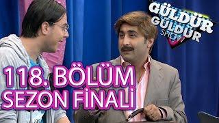 Güldür Güldür Show 118. Bölüm Full HD Tek Parça SEZON FİNALİ