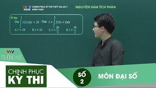 VTV7 | Chinh phục kỳ thi | Đại số | Số 2 | Nguyên hàm Tích phân