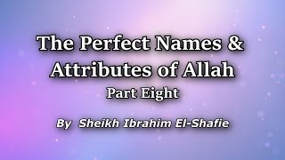 The Perfect Names & Attributes Of Allah Part 8