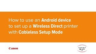 How to use an Android device to set up a Wireless Direct printer with Cableless Setup Mode