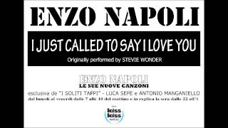 ENZO NAPOLI  -  I JUST CALLED TO SAY I LOVE YOU