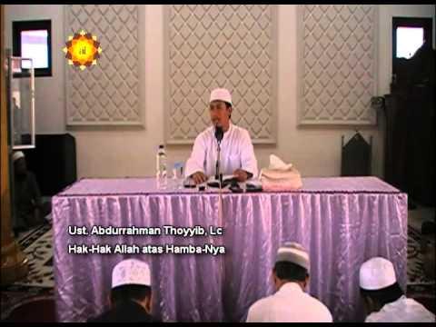 Ceramah Agama : Hak Allah Atas Hamba-NYa - Ustadz Abdurrahman Thoyib, Lc