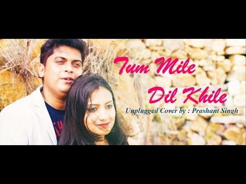 Tum Mile Dil Khile - Unplugged Cover | Prashant Singh | Criminal | Kumar Sanu