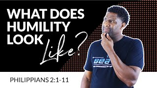 "PHILIPPIANS 2 | ""WHAT DOES HUMILITY LOOK LIKE?"""