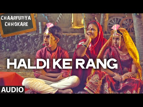 Exclusive: Haldi Ke Rang Audio Song | Chaarfutiya Chhokare | T-SERIES