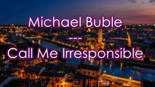 Watch Michael Buble Call Me Irresponsible video