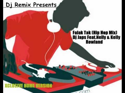Falak Tak Chal (Hip Hop Mix) By Dj Japs Feat.Nelly & Kelly Rowland...
