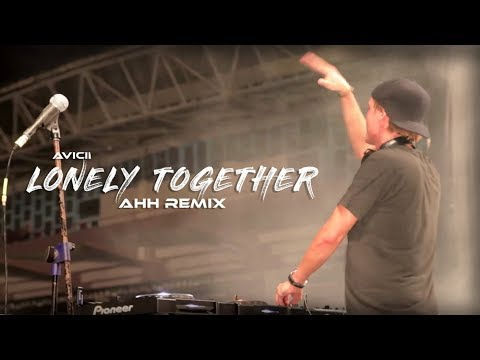 Avicii - Lonely Together (AHH Remix)