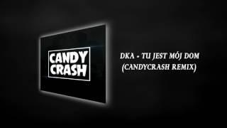 DKA - Tu jest Mój Dom (CandyCrash Remix )