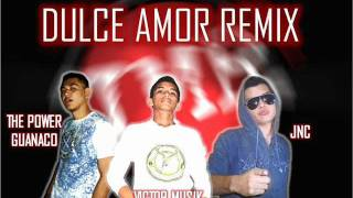Download Lagu Victor Musik Ft. JNC, The Power Guanaco - Dulce amor (Oficial Remix) Gratis STAFABAND