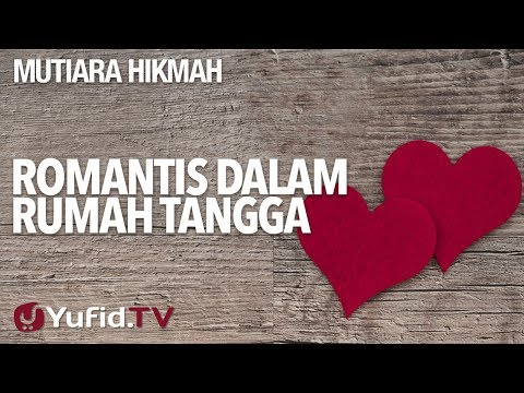 Romantis Dalam Rumah Tangga - Ustadz Ahmad Zainuddin, Lc.