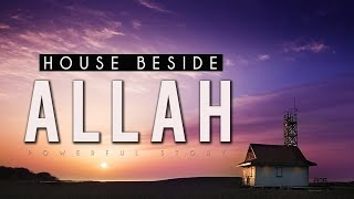 House Beside Allah Powerful Story