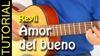 Como tocar AMOR DEL BUENO de REYLI Barba en Guitarra