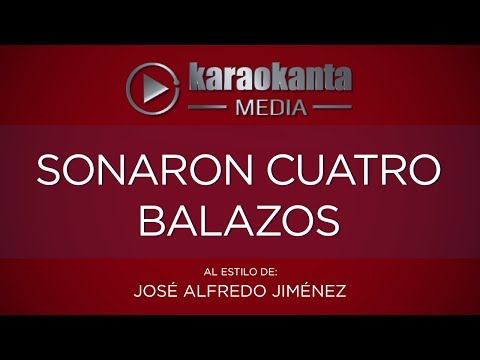 Karaokanta - José Alfredo Jiménez - Sonaron cuatro balazos
