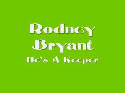 Rodney Bryant - He's A Keeper