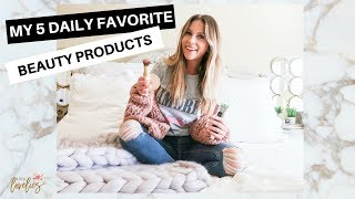 My Favorite 5 Daily Beauty Products