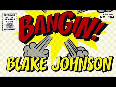 Blake Johnson - Bangin!