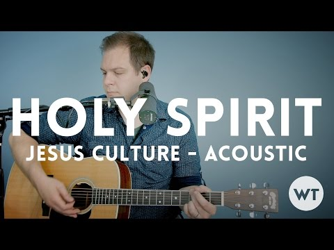 Holy Spirit - Jesus Culture - acoustic w/chords